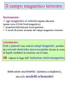 Il campo magnetico terrestre Storicamente ago magnetico si