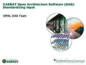 CAEBAT Open Architecture Software OAS Standardizing Input ORNL