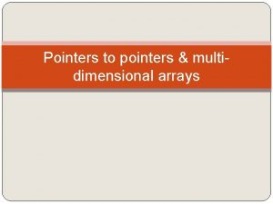 Pointers to pointers multidimensional arrays Pointers to pointers
