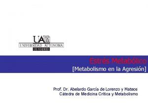 Estrs Metablico Metabolismo en la Agresin Prof Dr