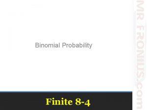 Binomial Probability Finite 8 4 Binomial probability distributions