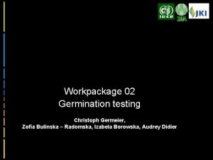 Workpackage 02 Germination testing Christoph Germeier Zofia Bulinska