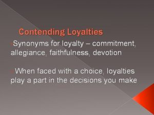 Contending Loyalties Synonyms for loyalty commitment allegiance faithfulness