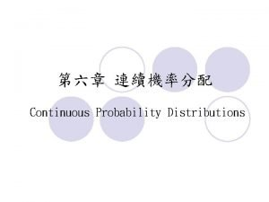 Continuous Probability Distributions Continuous Probability Distribution Probability Density