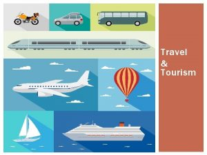 Travel Tourism FACTORS AFFECTING TRAVEL AND TOURISM Growing