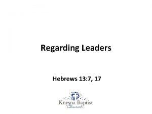 Regarding Leaders Hebrews 13 7 17 Hebrews 13