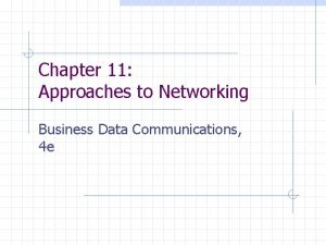 Chapter 11 Approaches to Networking Business Data Communications