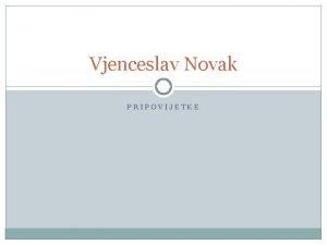 Vjenceslav Novak PRIPOVIJETKE Vjenceslav Novak roen 1859 g