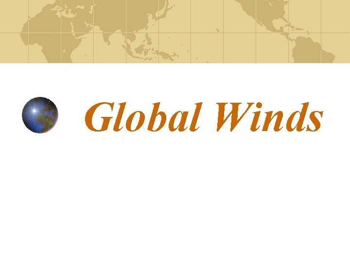 Global Winds Global Winds and Local Winds What