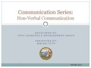 Communication Series NonVerbal Communication DEVELOPED BY CPUC LEARNING