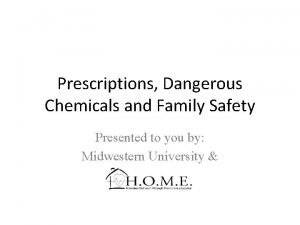 Prescriptions Dangerous Chemicals and Family Safety Presented to
