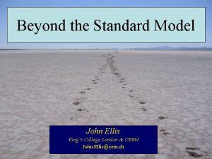 Beyond the Standard Model John Ellis Kings College