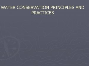 WATER CONSERVATION PRINCIPLES AND PRACTICES Water conservation The