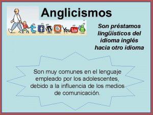 Son prstamos lingsticos del idioma ingls hacia otro