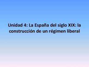 Unidad 4 La Espaa del siglo XIX la