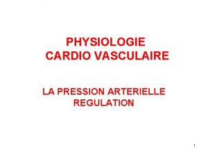 PHYSIOLOGIE CARDIO VASCULAIRE LA PRESSION ARTERIELLE REGULATION 1
