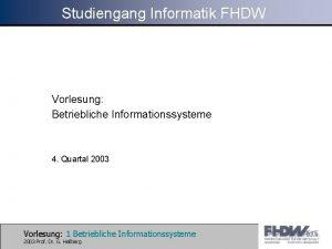Studiengang Informatik FHDW Vorlesung Betriebliche Informationssysteme 4 Quartal