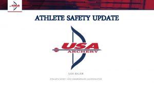 ATHLETE SAFETY UPDATE SAM BAUER ATHLETE SAFETY AND