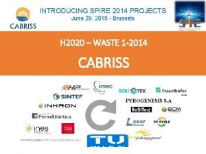 INTRODUCING SPIRE 2014 PROJECTS June 29 2015 Brussels