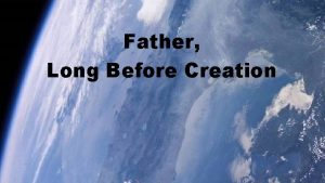 Father Long Before Creation Father long before creation