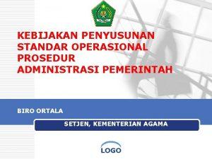 KEBIJAKAN PENYUSUNAN STANDAR OPERASIONAL PROSEDUR ADMINISTRASI PEMERINTAH BIRO
