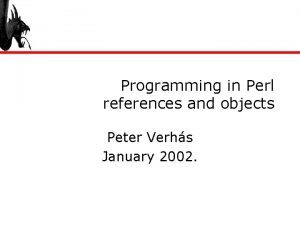 Programming in Perl references and objects Peter Verhs