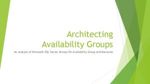 Architecting Availability Groups An analysis of Microsoft SQL