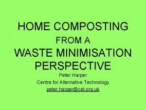 HOME COMPOSTING FROM A WASTE MINIMISATION PERSPECTIVE Peter