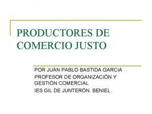 PRODUCTORES DE COMERCIO JUSTO POR JUAN PABLO BASTIDA