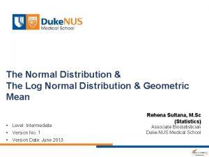 The Normal Distribution The Log Normal Distribution Geometric