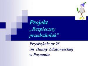 Projekt Bezpieczny przedszkolak Przedszkole nr 93 im Hanny