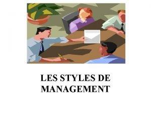 LES STYLES DE MANAGEMENT LES STYLES DE MANAGEMENT