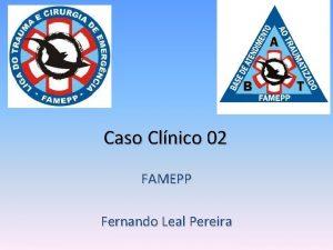 Caso Clnico 02 FAMEPP Fernando Leal Pereira Caso