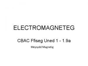 ELECTROMAGNETEG CBAC Ffiseg Uned 1 1 9 a