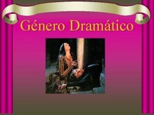 Gnero Dramtico El gnero dramtico es aquel que
