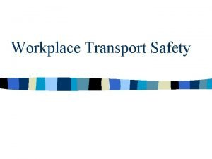 Workplace Transport Safety Workplace Transport Hazards n n