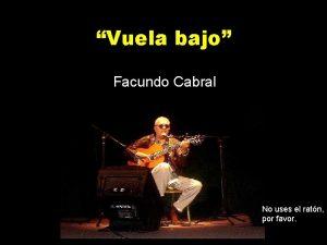 Vuela bajo Facundo Cabral No uses el ratn