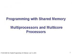 Programming with Shared Memory Multiprocessors and Multicore Processors
