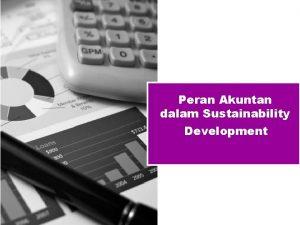Peran Akuntan dalam Sustainability Development Agenda Peran Akuntan