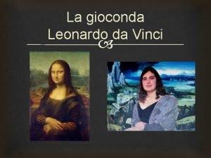 La gioconda Leonardo da Vinci Leonardo da Vinci