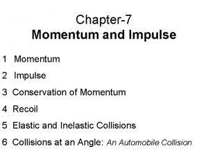 Chapter7 Momentum and Impulse 1 Momentum 2 Impulse