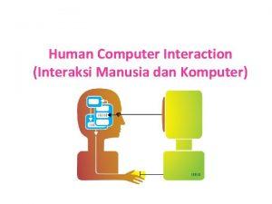 Human Computer Interaction Interaksi Manusia dan Komputer Pengertian