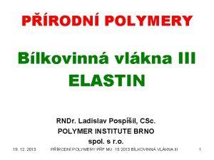 PRODN POLYMERY Blkovinn vlkna III ELASTIN RNDr Ladislav