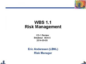 WBS 1 1 Risk Management CD1 Review Breakout