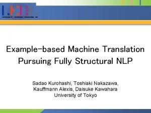 Examplebased Machine Translation Pursuing Fully Structural NLP Sadao