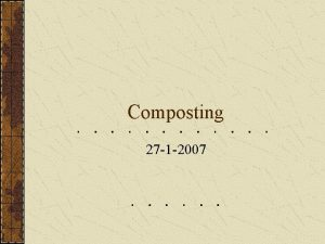 Composting 27 1 2007 What is composting Composting