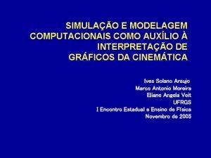 SIMULAO E MODELAGEM COMPUTACIONAIS COMO AUXLIO INTERPRETAO DE
