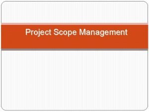 Project Scope Management Learning Objectives Understand the importance