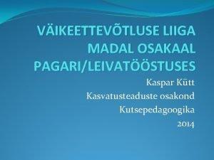 VIKEETTEVTLUSE LIIGA MADAL OSAKAAL PAGARILEIVATSTUSES Kaspar Ktt Kasvatusteaduste