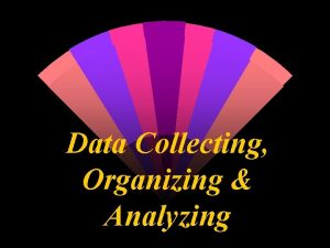 Data Collecting Organizing Analyzing DATA TABLES VARIABLES w